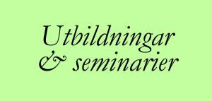 Kursverksamhet, utbildningar, seminarier